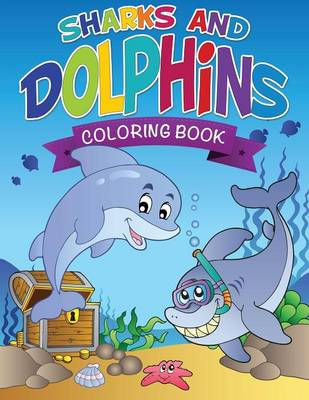 Sharks and Dolphins Coloring Book by Speedy Publishing LLC, Speedy Publishing LLC