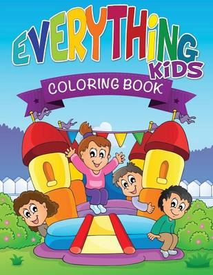 Everything Kids Coloring Book by Speedy Publishing LLC, Speedy Publishing LLC