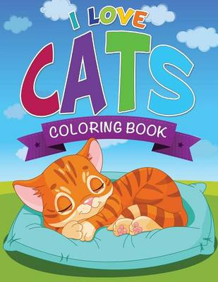 I Love Cats Coloring Book by Speedy Publishing LLC, Speedy Publishing LLC