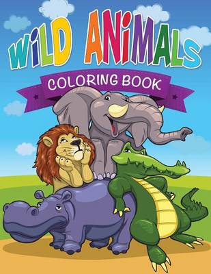 Wild Animals Coloring Book by Speedy Publishing LLC, Speedy Publishing LLC