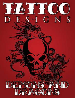 Tattoo Designs (Demons & Dragons) by Speedy Publishing LLC