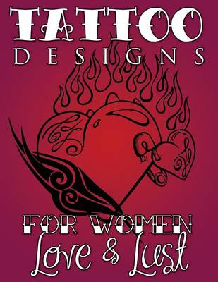 Tattoo Designs for Women (Love & Lust) by Speedy Publishing LLC