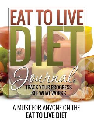Eat to Live Diet Journal by Speedy Publishing LLC, Speedy Publishing LLC