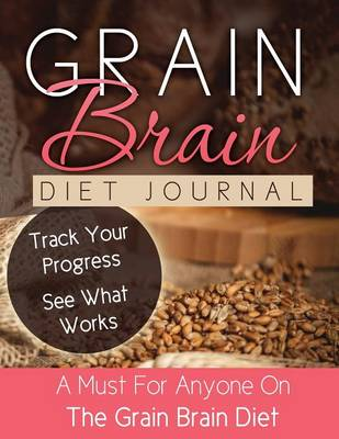 Grain Brain Diet Journal by Speedy Publishing LLC, Speedy Publishing LLC