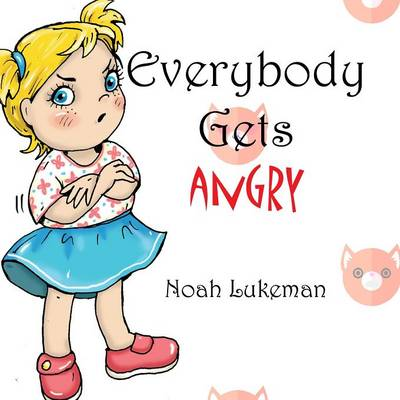 Everybody Gets Angry by Noah Lukeman