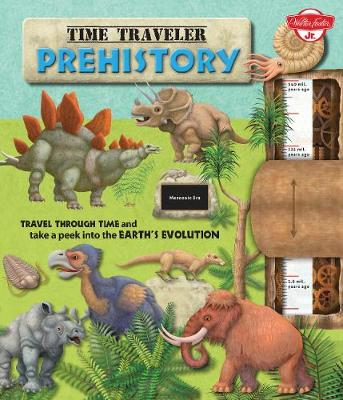 Time Traveler Prehistory Travel Through Time and Take a Peek into the Earth's Evolution by Oldrich Ruzicka