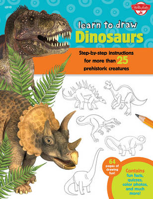 Learn to Draw Dinosaurs Step-by-Step Instructions for More Than 25 Prehistoric Creatures by Robbin Cuddy