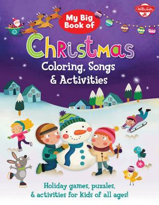 My Big Book of Christmas Coloring, Songs & Activities Holiday Games, Puzzles & Activities for Kids of All Ages! by Walter Foster