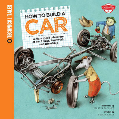 How to Build a Car A High-Speed Adventure of Mechanics, Teamwork, and Friendship by Martin Sodomka, Saskia Lacey