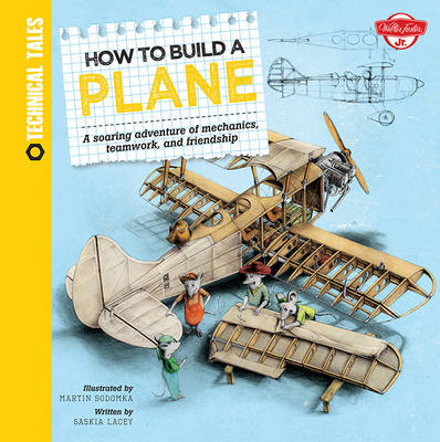 How to Build a Plane A Soaring Adventure of Mechanics, Teamwork, and Friendship by Martin Sodomka, Saskia Lacey