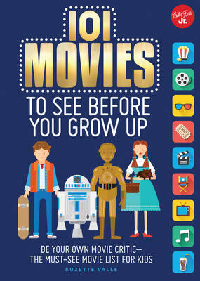 101 Movies to See Before You Grow Up Be Your Own Movie Critic the Must-See Movie List for Kids by Suzette Valle