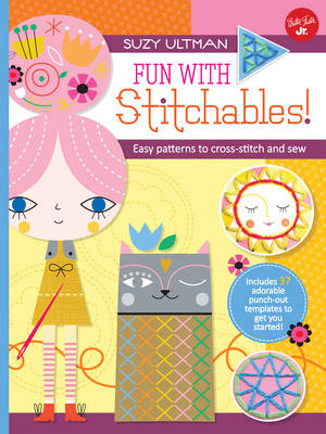 Fun with Stitchables! Easy Patterns to Cross-Stitch and Sew by Suzy Ultman