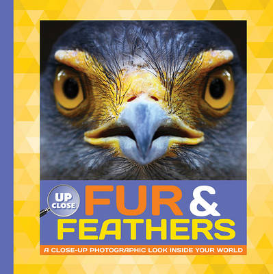 Fur & Feathers A Close-Up Photographic Look Inside Your World by Heidi Fiedler