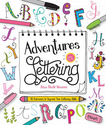 Adventures in Lettering 40 Exercises to Improve Your Lettering Skills by Dawn Nicole Warnaar