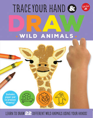 Trace Your Hand & Draw: Wild Animals Learn to Draw 22 Different Wild Animals Using Your Hands! by Maite Balart