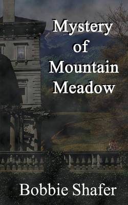 Mystery of Mountain Meadow by Bobbie Shafer