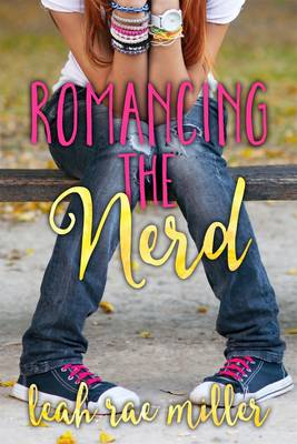 Romancing the Nerd by Leah Miller
