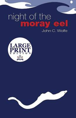 Night of the Moray Eel A Novel in Short Stories: (Large Print Edition) by John C Wolfe