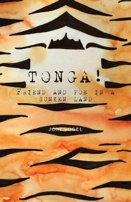 Tonga! Friend and Foe in a Sunken Land by Joni Vogel