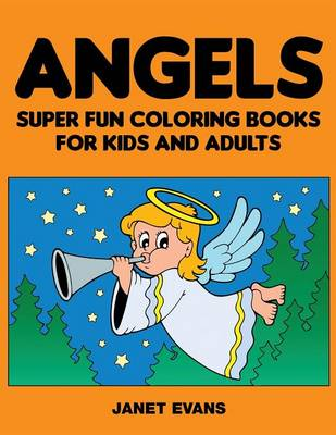 Angels Super Fun Coloring Books for Kids and Adults by Janet (University of Liverpool Hope, UK) Evans