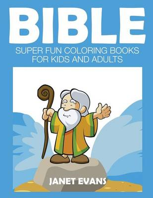 Bible Super Fun Coloring Books for Kids and Adults by Janet (University of Liverpool Hope UK) Evans