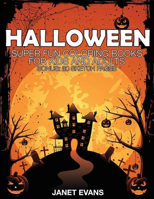 Halloween Super Fun Coloring Books for Kids and Adults (Bonus: 20 Sketch Pages) by Janet (University of Liverpool Hope, UK) Evans