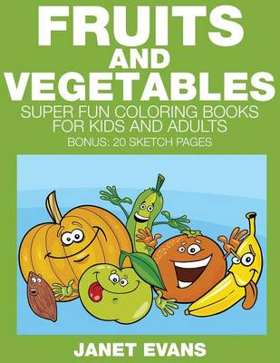 Fruits and Vegetables Super Fun Coloring Books for Kids and Adults (Bonus: 20 Sketch Pages) by Janet (University of Liverpool Hope UK) Evans