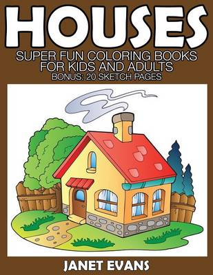 Houses Super Fun Coloring Books for Kids and Adults (Bonus: 20 Sketch Pages) by Janet (University of Liverpool Hope, UK) Evans