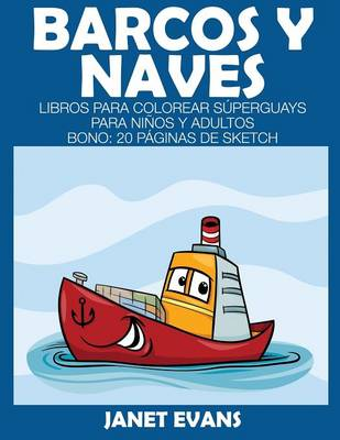 Barcos y Naves Libros Para Colorear Superguays Para Ninos y Adultos (Bono: 20 Paginas de Sketch) by Janet (University of Liverpool Hope, UK) Evans