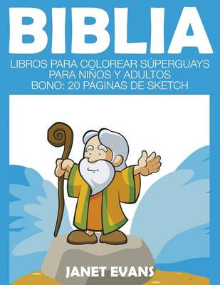 Biblia Libros Para Colorear Superguays Para Ninos y Adultos (Bono: 20 Paginas de Sketch) by Janet (University of Liverpool Hope UK) Evans