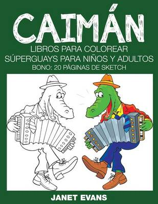 Caiman Libros Para Colorear Superguays Para Ninos y Adultos (Bono: 20 Paginas de Sketch) by Janet (University of Liverpool Hope UK) Evans
