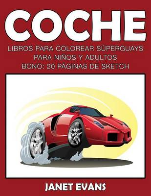 Coche Libros Para Colorear Superguays Para Ninos y Adultos (Bono: 20 Paginas de Sketch) by Janet (University of Liverpool Hope UK) Evans