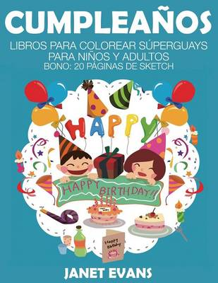 Cumpleanos Libros Para Colorear Superguays Para Ninos y Adultos (Bono: 20 Paginas de Sketch) by Janet (University of Liverpool Hope UK) Evans