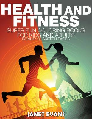 Health and Fitness Super Fun Coloring Books for Kids and Adults (Bonus: 20 Sketch Pages) by Janet (University of Liverpool Hope UK) Evans