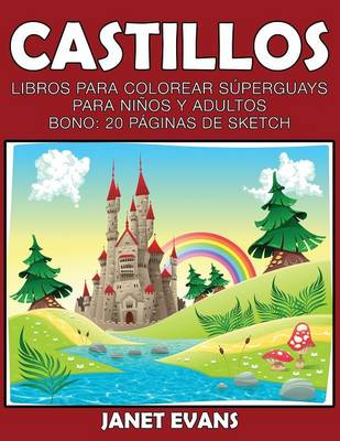 Castillos Libros Para Colorear Superguays Para Ninos y Adultos (Bono: 20 Paginas de Sketch) by Janet (University of Liverpool Hope UK) Evans