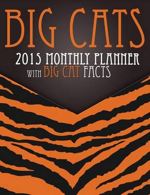 Big Cats 2015 Monthly Planner With Big Cat Facts by Speedy Publishing LLC