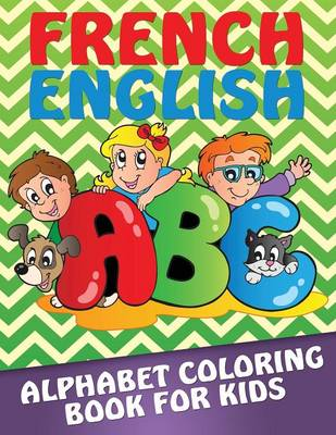 French-English Alphabet Coloring Book for Kids by Speedy Publishing LLC