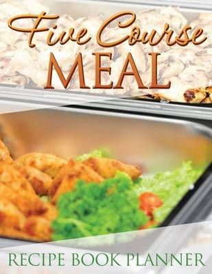 Five Course Meal Recipe Book Planner by Speedy Publishing LLC