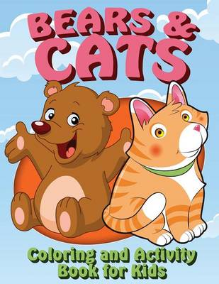 Bears and Cats Coloring and Activity Book for Kids by Speedy Publishing LLC