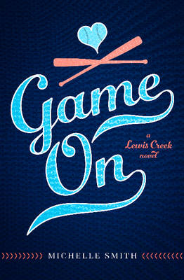 Game on A Lewis Creek Novel by Michelle Smith