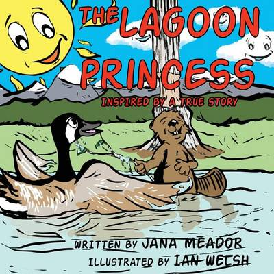 The Lagoon Princess Inspired by a True Story by Jana Meador