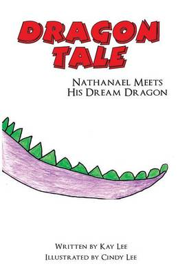 Dragon Tale Nathanael Meets His Dream Dragon by Kay Lee