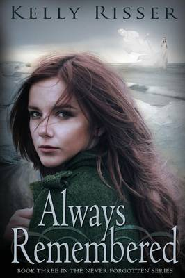 Always Remembered Book Three in the Never Forgotten Series by Kelly Risser