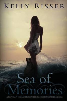 Sea of Memories A Novella Collection in the Never Forgotten Series by Kelly Risser