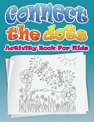 Connect the Dots (Dot to Dot Fun Activity Book for Kids) by Speedy Publishing LLC