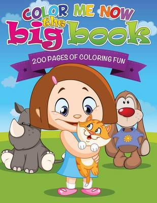 Color Me Now the Big Book (200 Pages of Coloring Fun) by Speedy Publishing LLC