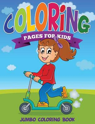 Coloring Pages for Kids (Jumbo Coloring Book ) by Speedy Publishing LLC