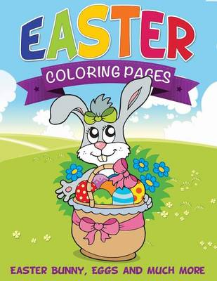 Easter Coloring Pages (Easter Bunny, Eggs and Much More) by Speedy Publishing LLC