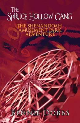 The Spruce Hollow Gang Shenandoah Amusement Park Adventure by Bennie Dobbs