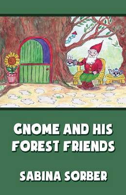 Gnome and His Forest Friends by Sabina Sorber